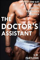 The Doctor's Assistant (First Time Gay Medical BDSM Dominance Erotica)