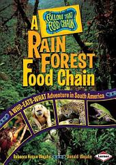 A Rain Forest Food Chain: A Who-Eats-What Adventure in South America