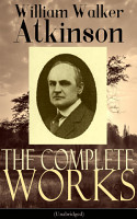 The Complete Works of William Walker Atkinson  Unabridged  PDF