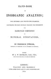Hand-book of Inorganic Analysis: One Hundred and Twenty-two Examples, Illustrating the Most Important Processes for Determining the Elementary Composition of Mineral Substances