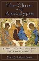 The Christ of the Apocalypse  Contemplating the Faces of Jesus in the Book of Revelation PDF