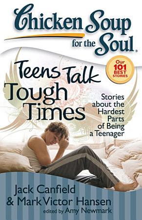 Chicken Soup for the Soul  Teens Talk Tough Times PDF
