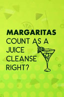 Margaritas Count As A Juice Cleanse Right  Book PDF