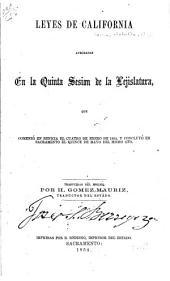 Leyes de California: Aprobadas en la Quinta Sesión de la Lejislatura, Que Comenzó en Benicia El Cuatro de Enero de 1854, Y Concluyó en Sacramento El Quince de Mayo Del Mismo Año, Volumen 1