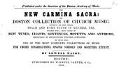 The New Carmina Sacra: Or, Boston Collection of Church Music: Comprising the Most Popular Psalm and Hymn Tunes in General Use, Together with a Great Variety of New Tunes, Chants, Sentences, Motetts, and Anthems ...