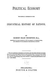 Political Economy: With Especial Reference to the Industrial History of Nations