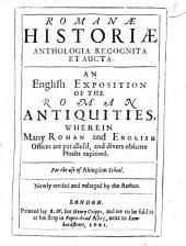 Romanae Historiae Anthologia Recognita Et Aucta. An English Exposition of the Roman Antiquities ... for the Use of Abingdon School [Tho. Godwin]