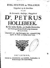 Ziel-sugten en traanen uytgestort op de dood-baar van ... Do. Petrus Hollebeek. by sijn wesen eerste, en oudste uitdeelder der verborgentheden Christi in sijn Gemeente tot Leiden ... gantsch salig afgeleevt den eerste van Sprokkel-maand 1685: Volume 1