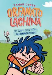 Orfanato Lachina: Un lugar para niños incomprendidos