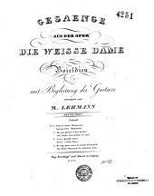 Gesaenge aus der Oper Die weisse Dame: Volume 1