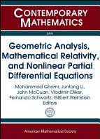 Geometric Analysis  Mathematical Relativity  and Nonlinear Partial Differential Equations PDF