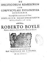 De specificorum remediorum cum corpusculari philosophia concordia ; cui accessit Dissertatio de varia simplicium medicamentorum utilitate et usu