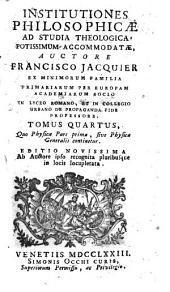 Institutiones philosophicæ ad studia theologica potissimum accomodatæ, auctore Francisco Jacquier ... Tomus primus -sextus!: Tomus quartus, quo Physicæ pars prima, sive physica generalis continetur, Volume 4