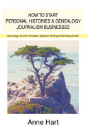 How to Start Personal Histories & Genealogy Journalism Businesses