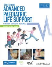 Advanced Paediatric Life Support, Australia and New Zealand: A Practical Approach to Emergencies, Edition 6