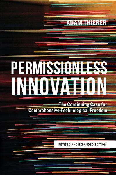 Download Permissionless Innovation  The Continuing Case for Comprehensive Technological Freedom Book