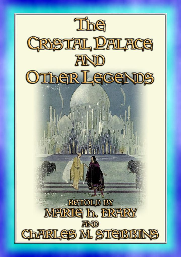 THE CRYSTAL PALACE AND OTHER LEGENDS - 19 Old Fashioned Legends for Children to devour