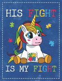 Autism Awareness: His Fight Is My Fight Unicorn Puzzle Composition Notebook Lightly Lined Pages Daily Journal Blank Diary Notepad 8.5x11