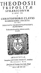 Sphaericorum libri III. a Christophoro Clavio Bambergensi Societatis Jesu Perspicuis Demonstrationibus, & scholiis illustrati