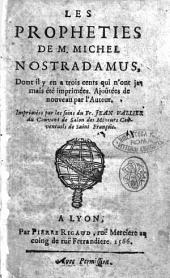 Les propheties de M. Michel Nostradamus dont il y en a trois cents qui n'ont jamais été imprimées. Ajoûtées de nouveau par l'auteur. Imprimées par les soins du Fr. Jean Valliere ..