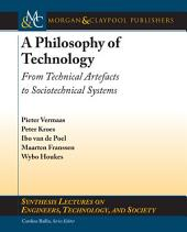 A Philosophy of Technology: From Technical Artefacts to Sociotechnical Systems