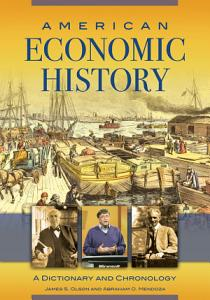 American Economic History  A Dictionary and Chronology Book