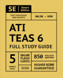 Ati Teas 6 Full Study Guide 2nd Edition: Complete Subject Review with 5 Full Practice Tests Online + Book, 850 Realistic Questions, Plus 400 Online Fl