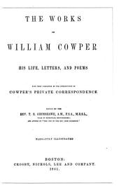 The Works of William Cowper: His Life, Letters, and Poems Now First Completed by the Introd. of Cowper's Private Correspondence