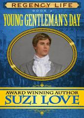 Young Gentleman's Day: Book 2 Regency Life Series