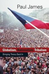 Globalism, Nationalism, Tribalism: Bringing Theory Back in