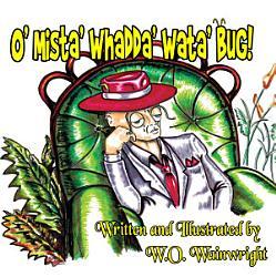 O' Mista' Whadda' Wata' Bug!