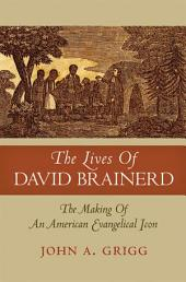 The Lives of David Brainerd: The Making of an American Evangelical Icon