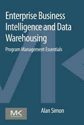 Enterprise Business Intelligence and Data Warehousing: Program Management Essentials