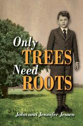 Only Trees Need Roots