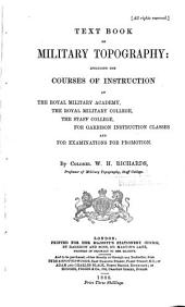 Text Book of Military Topography: Including the Courses of Instruction at the Royal Military Academy ... for Garrison Instruction Classes and for Examinations for Promotion