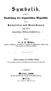 Symbolik oder Darstellung der dogmatischen Gegensätze der Katholiken und Protestanten nach ihren öffentl. Bekenntnißschriften. 5., verm. und verb. Aufl