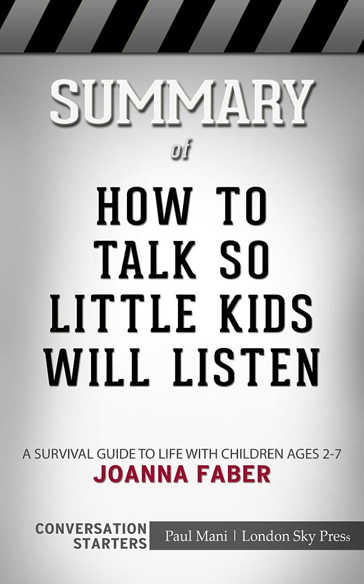 Summary of How to Talk so Little Kids Will Listen: A ...