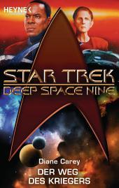 Star Trek - Deep Space Nine: Der Weg des Kriegers: Roman