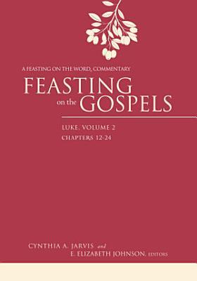 Feasting on the Gospels  Luke  Volume 2