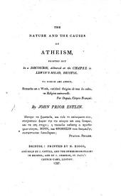 The Nature and Causes of Atheism ... To which are Added Remarks on a Work, Entitled, Origine de Tous Les Cultes, Ou Religion Universelle, Par Dupuis