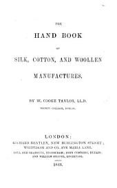 The Hand Book of Silk, Cotton and Woollen Manufactures