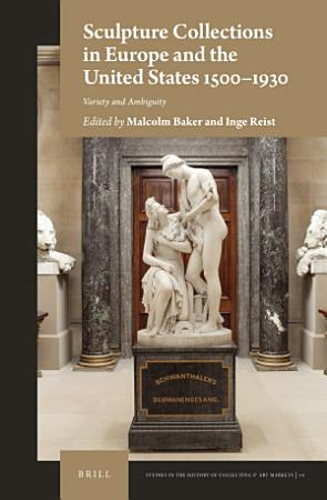 Sculpture Collections in Europe and the United States 1500 1930 PDF