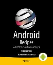 Android Recipes: A Problem-Solution Approach, Edition 3