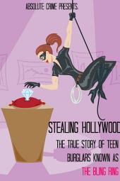 Stealing Hollywood: The True Story of the Teen Burglars Known As the Bling Ring