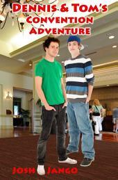 Dennis and Tom's Convention Adventure