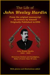 The Life of John Wesley Hardin: From the original manuscript as written by himself
