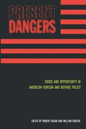 Present Dangers: Crisis and Opportunity in America s Foreign and Defense Policy