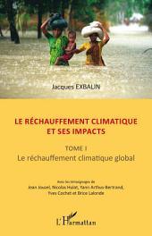 Le réchauffement climatique et ses impacts: Tome I - Le réchauffement climatique global