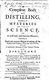 A Compleat Body of Distilling: Explaining the Mysteries of that Science, in a Most Easy and Familiar Manner; Containing an Exact and Accurate Method of Making All the Compound Cordial-waters Now in Use ...
