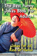 THE BEST FUNNY JOKES BOOK FOR ADULTS   Jokes For All Kind Of Humor   Funniest Jokes  Funny Short Stories And More    PDF